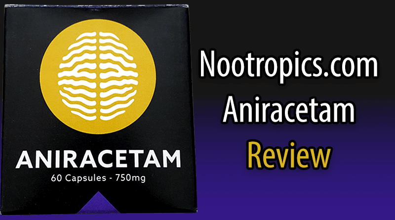 Nootropics.com Aniracetam Review – Benefits, Effects, Log & More